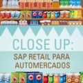 Close Up: SAP Retail para Automercados
